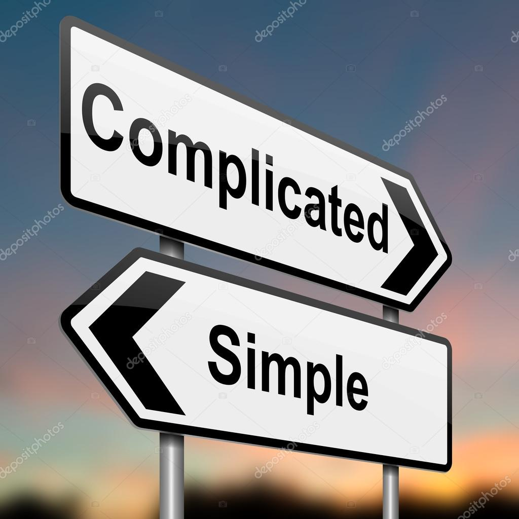 Complicated or simple.