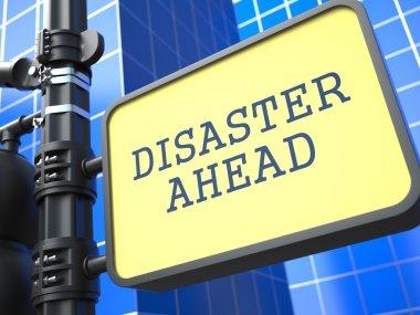 Disaster Concept. Desaster Ahead Roadsign.