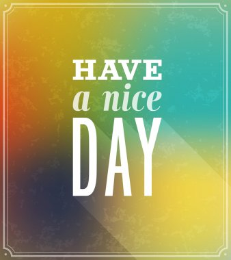 Have a nice day typographic design.