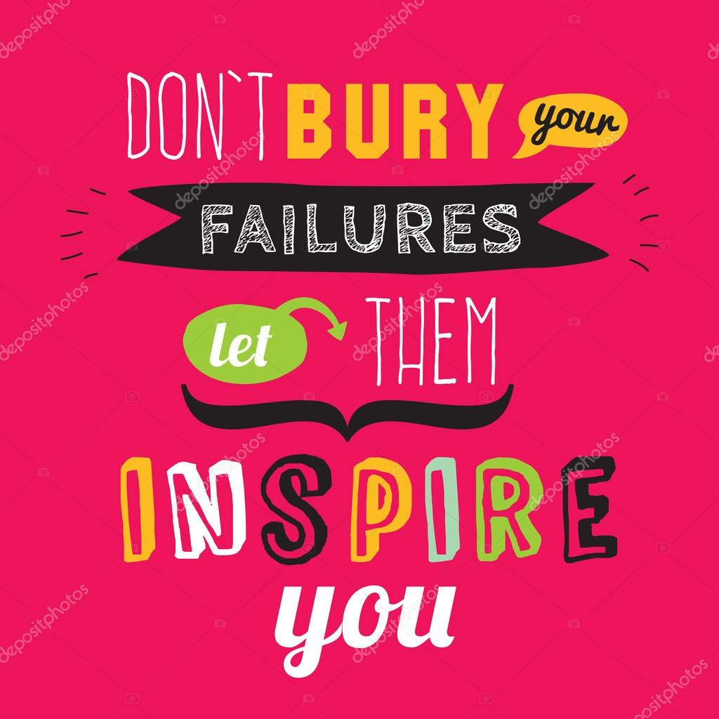 Poster design quotes - Unusual Inspirational And Motivational Quotes Poster Don T Bury Your Failures Let Them Inspire You Stylish Typographic Poster Design In Cute Style