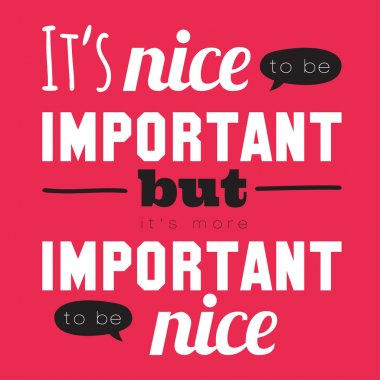 It's nice to be important.