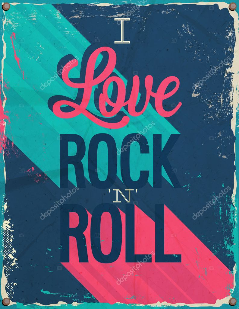 I love rock and roll.
