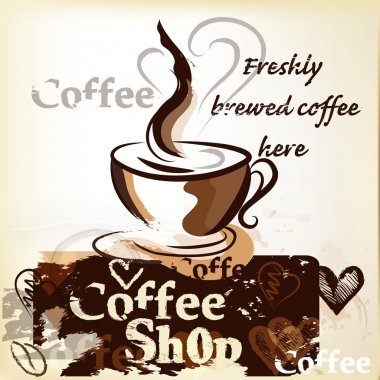 Coffee shop poster in grunge vintage style with cup of freshly