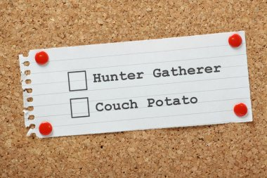 Hunter Gatherer or Couch Potato?
