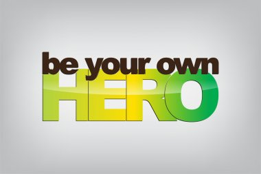 Be Your Own Hero Premium Vector Download For Commercial Use Format Eps Cdr Ai Svg Vector Illustration Graphic Art Design