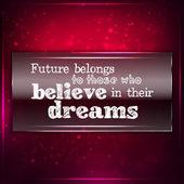 Zukunft gehört denen, die glauben, ihre Dreams