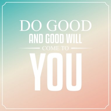Do you and good will come to you. Quotes Typography Background D