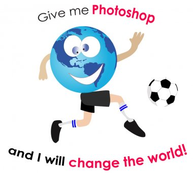 Give me Photoshop and I will change the world