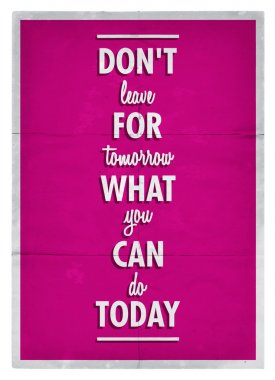 Don't leave for tomorrow what you can do today