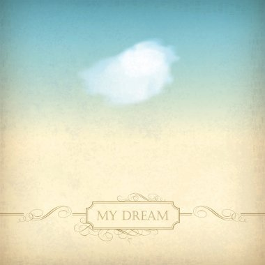 Vintage sky old paper background. Single white cloud, frame, decorations, calligraphic text 'My Dream' at the backdrop in blue & beige colors like watercolor stretching. Concept design in retro style