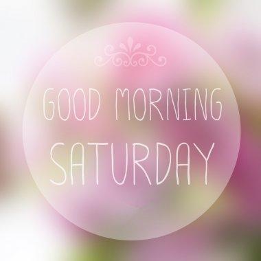 Good Morning Saturday on blur background