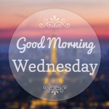 Good Morning Wednesday on Eiffle Paris blur background