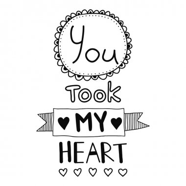 You took my heart, quote, inspirational poster, typographical design