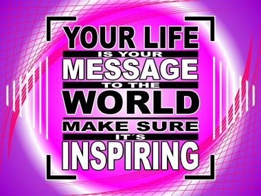 Your Life is your Message - motivational phrase
