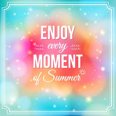 Enjoy every moment of Summer.