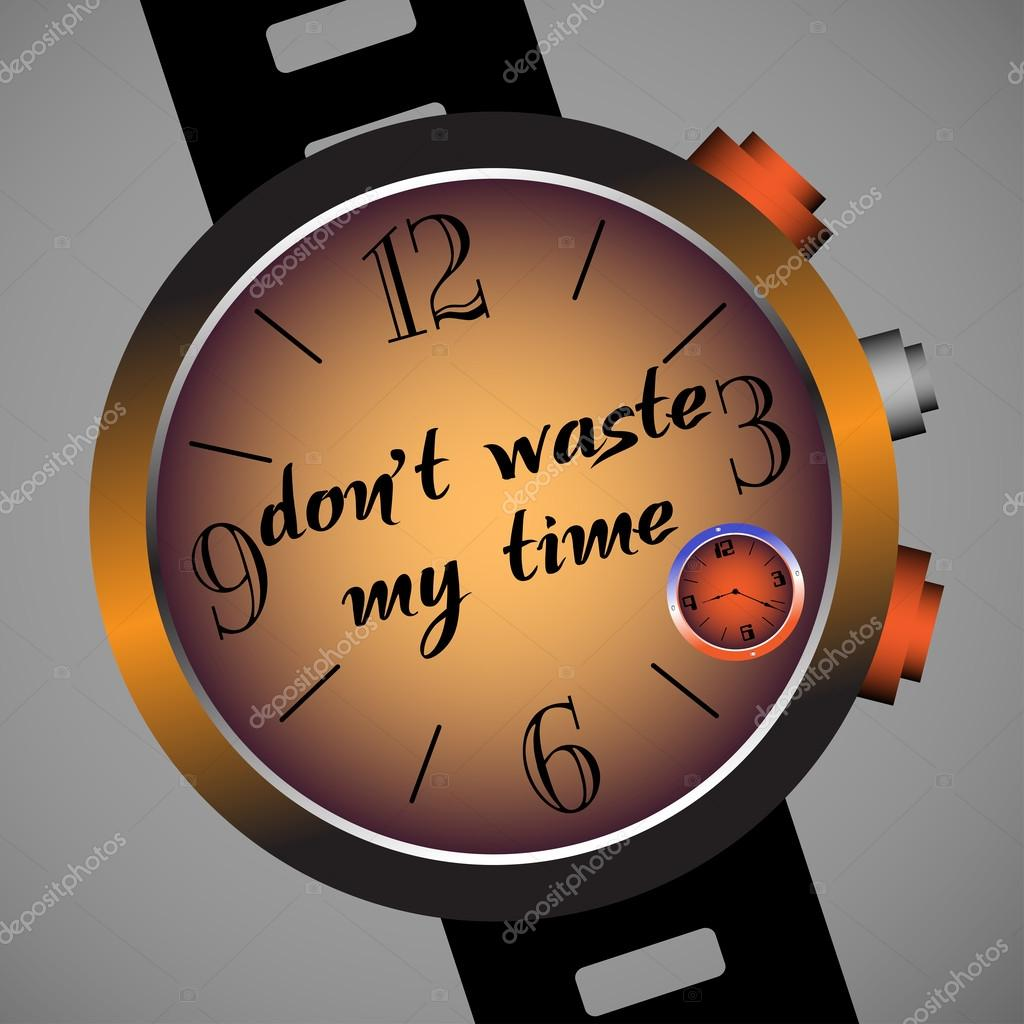 do not waste my time