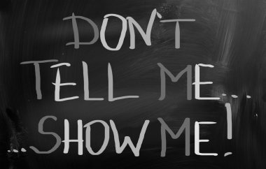 Don't Tell Me Show Me Concept stock vector