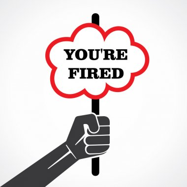 You are fired placard holding in hand vector