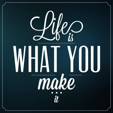 Life Is What You Make It - Quote Typographic Background Design stock vector
