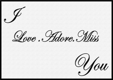 I love adore miss you