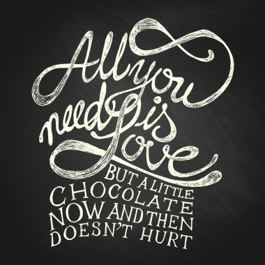 All You need is Love but a little chocolate now and then doesn't hurt - Hand drawn quote, white on blackboard stock vector