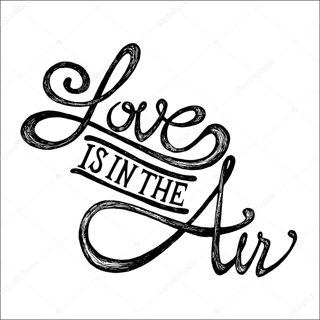 Love is in the air - Hand drawn quote clipart vector