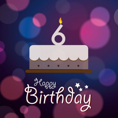 Happy 6th Birthday - Bokeh Vector Background with cake.