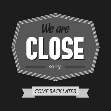 Black and white we are closed sign.