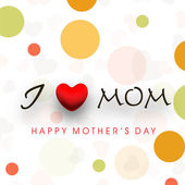Colorful abstract background with text I Love Mom for Happy Moth