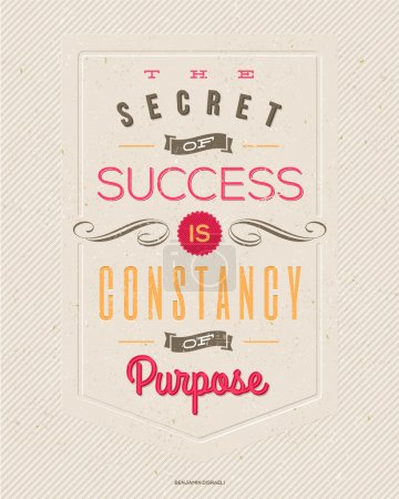 "Motivating Quotes by Benjamin Disraeli - ""The secret of success is constancy of purpose"" - Typographical vector design"