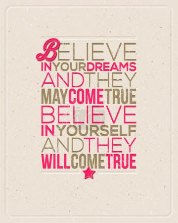 "Motivating Quotes - ""Believe in your dreams and they may come true. Believe in yourself and they will come true."" - Typographical vector design"