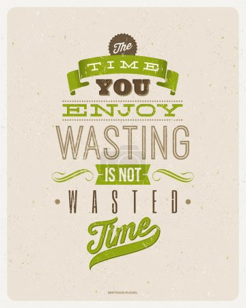 "Motivating Quotes by Bertrand Russell - ""The time you enjoy wasting is not wasted time"" - Typographical vector design"