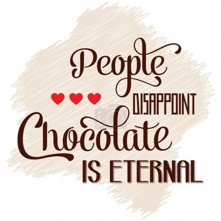 """People disappoint, chocolate is eternal"", Quote Typographic Bac"