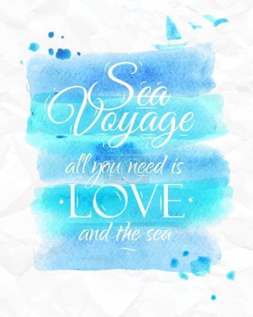 Illustration for Sea watercolor poster with sea theme with the words Sea voyage all you need is love and the sea. Vector. - Royalty Free Image