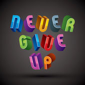 Never Give Up phrase made with 3d retro style geometric letters