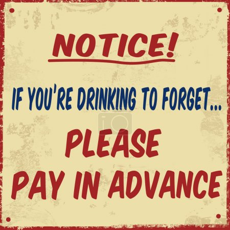 Illustration for If you're drinking to forget pay in avance grunge poster, vector illustration. Can be used as a postcard or a poster for office - Royalty Free Image