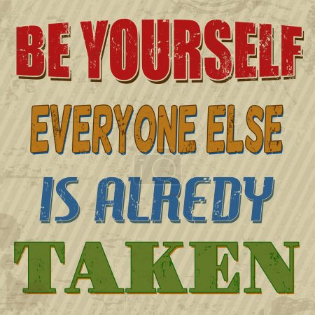 Illustration for Be yourself everyone else is alredy taken , vintage grunge poster, vector illustrator - Royalty Free Image