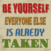 Be yourself everyone else is alredy taken poster