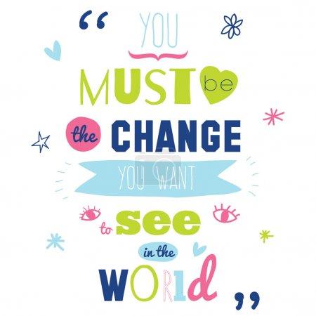 Illustration pour Affiche insolite citation inspirante et motivante « vous devez être le changement que vous voulez voir dans le monde ». conception de l'affiche typographique élégante dans un style mignon. modèle pour la conception de votre impression. illustration vectorielle - image libre de droit