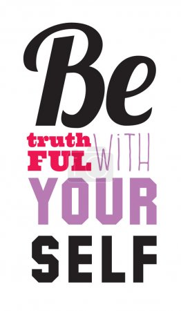 Be Truthful with your self