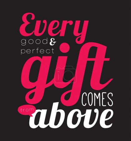 Every good and perfect gift comes from above.