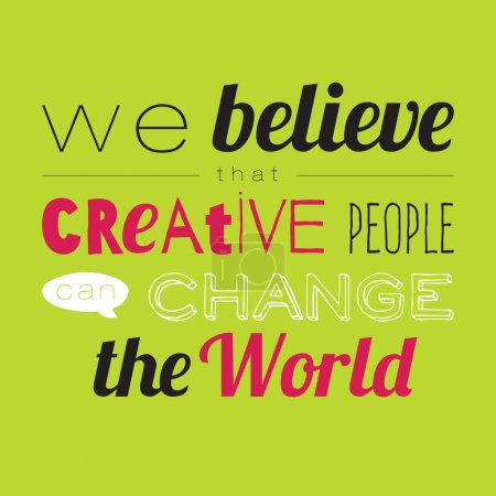 We believe that creative people can change the world