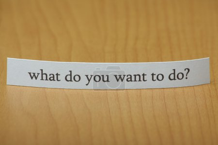 What do you want to do?