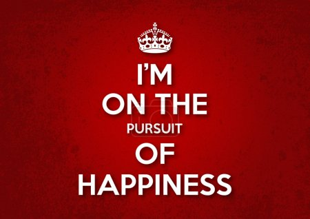 I am on the pursuit of happiness