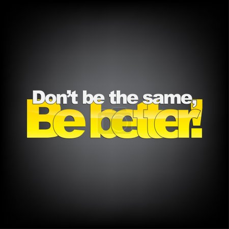 Illustration for Don't be the same, Be better! Motivational Background. - Royalty Free Image