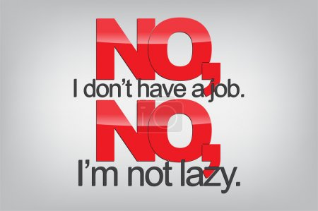 Illustration for No, I don't have a job. No, I'm not lazy. Typography poster. Motivational background. - Royalty Free Image