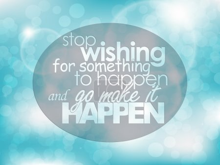 Illustration for Stop wishing for something to happen and go make it happen. Typography background. Motivational quote. - Royalty Free Image