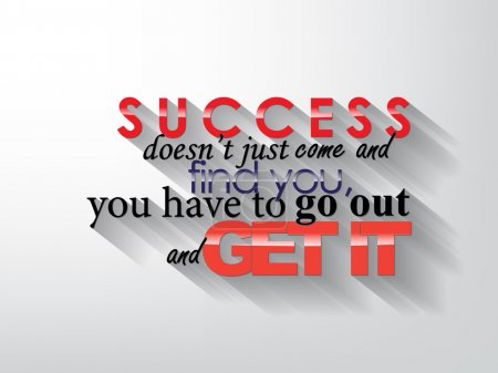 Illustration for Success doesn't just came and find you, you have to go out and get it. Typography background. Motivational quote. - Royalty Free Image