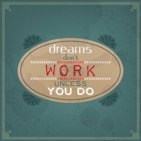 Dreams do not work, unless you do