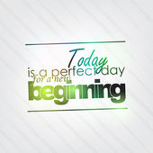 Today is a perfect day for a new beginning Motivational background